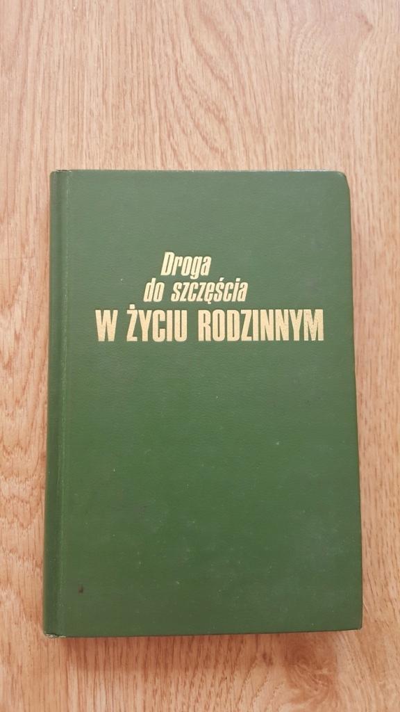 """KSIĄŻKA """"DROGA DO SZCZĘŚCIA W ŻYCIU RODZINNYM"""