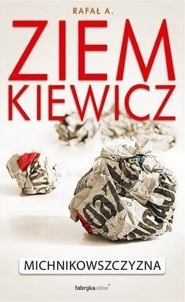 MICHNIKOWSZCZYZNA W. 2016, RAFAŁ A. ZIEMKIEWICZ