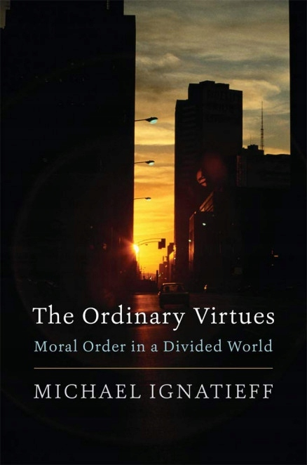 Ordinary Virtues. Moral Order - Michael Ignatieff
