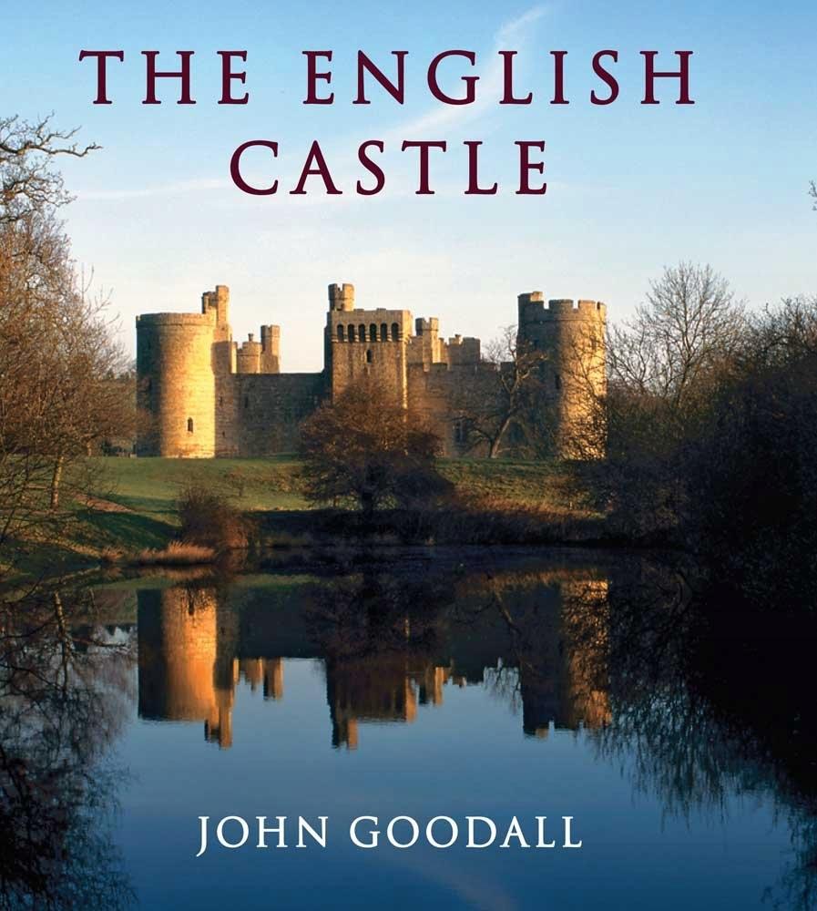 John Goodall - The English Castle: 1066-1650 (The