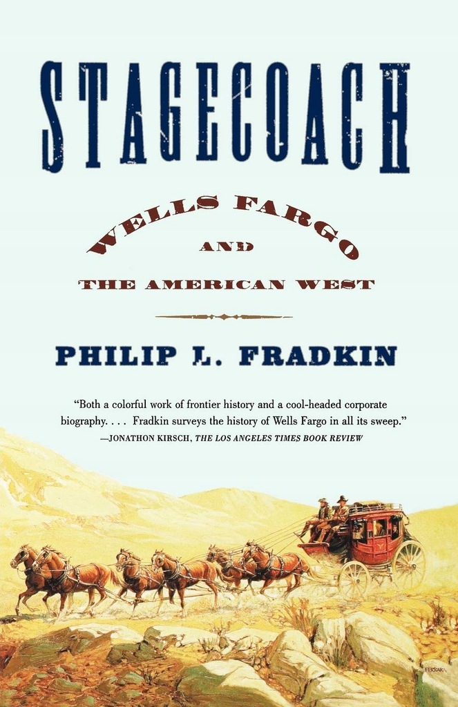 Philip L. Fradkin - Stagecoach Wells Fargo and the