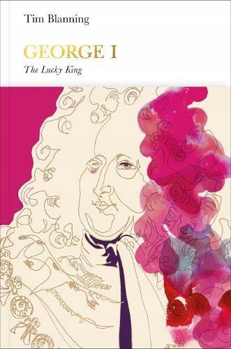 Tim Blanning - George I Penguin Monarchs The Lucky
