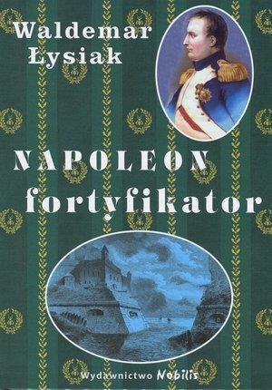 NAPOLEON FORTYFIKATOR - WALDEMAR ŁYSIAK