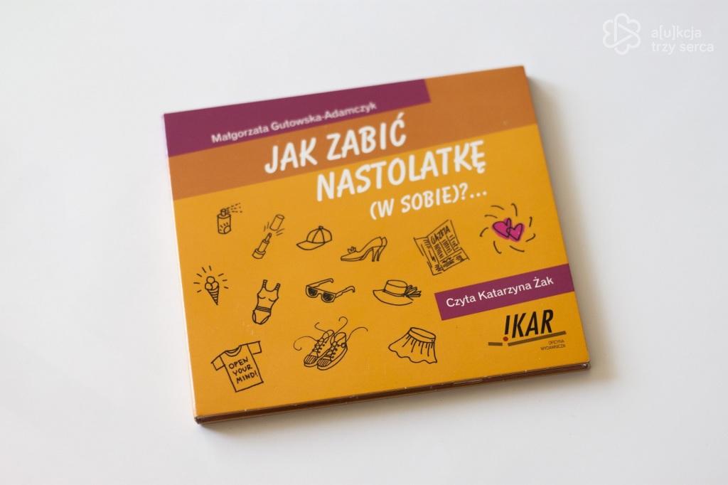 """Audiobook """"JAK ZABIĆ NASTOLATKĘ (W SOBIE)…"""" K. Żak"""