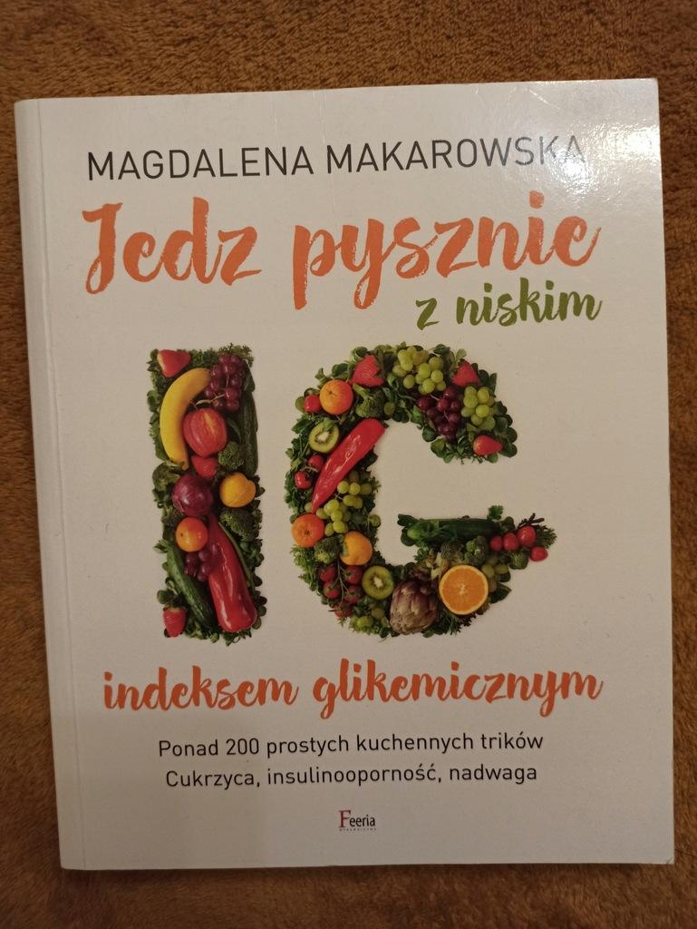 Magdalena Makarowska - Jedz pysznie z niskim IG