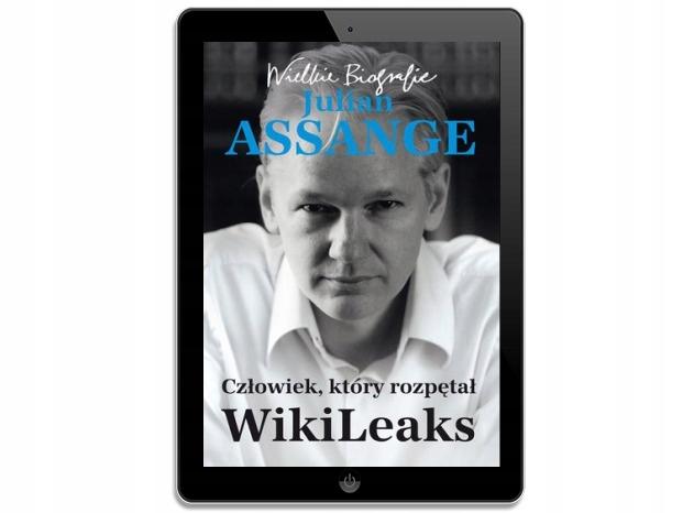 Julian Assange. Człowiek, który rozpętał