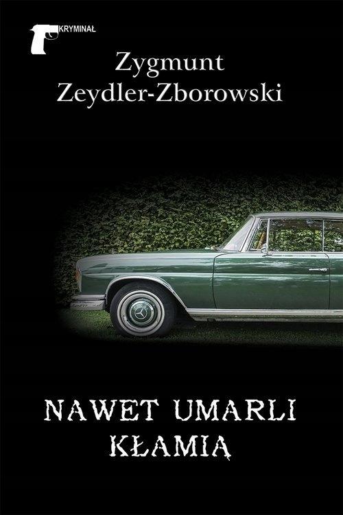Nawet umarli kłamią Zeydler-Zborowski Zygmunt