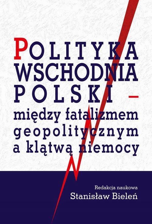 POLITYKA WSCHODNIA POLSKI - MIĘDZY FATALIZMEM...