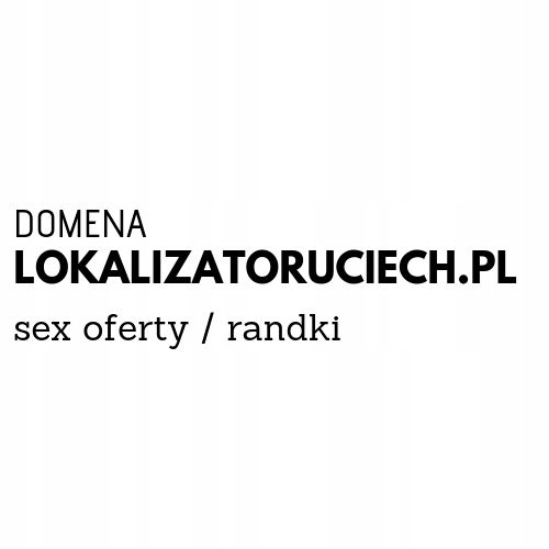 Domena lokalizatoruciech.pl RANDKI/SEX OFERTY