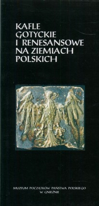 Kafle gotyckie i renesansowe na ziemiach polskich