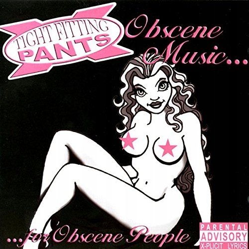 Tight Fitting Pants - Obscene Music For Obscene Pe