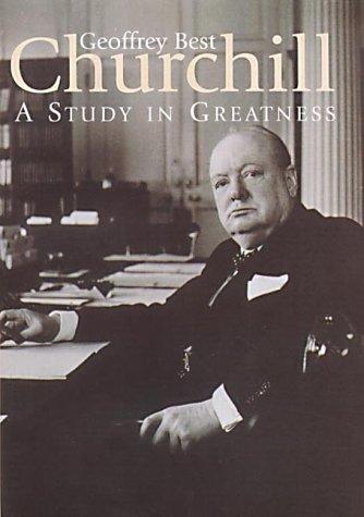 Geoffrey Best - CHURCHILL A Study in Greatness