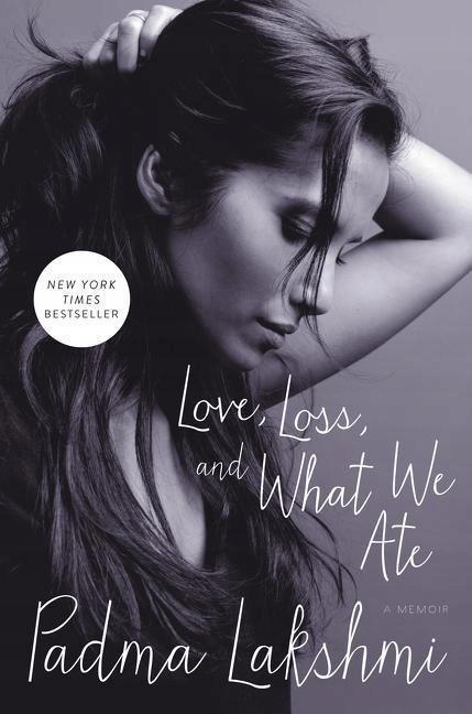 Love, Loss, and What We Ate PADMA LAKSHMI