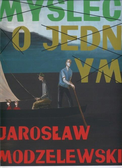 Jarosław Modzelewski MYŚLEĆ O JEDNYM