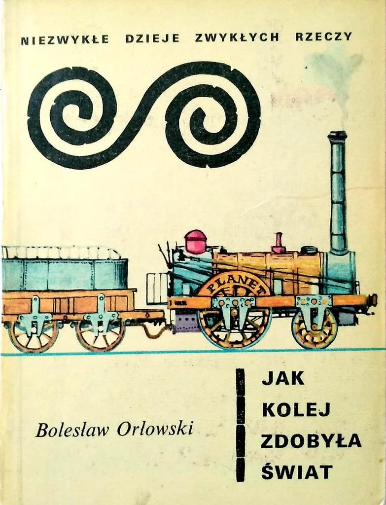 Bolesław Orłowski, Jak kolej zdobyła świat - 7185208470 ...