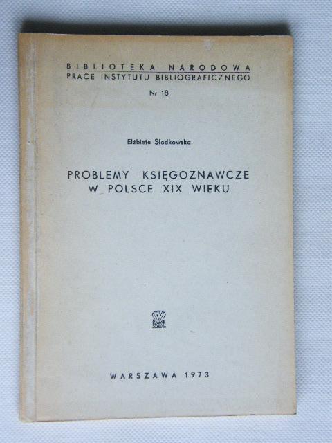PROBLEMY KSIĘGOZNAWCZE W POLSCE XIX w Słodkowska