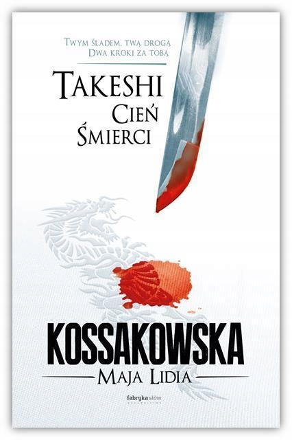 TAKESHI.CIEŃ ŚMIERCI, MAJA LIDIA KOSSAKOWSKA