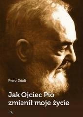 Jak Ojciec Pio zmienił moje życie Piero Drioli