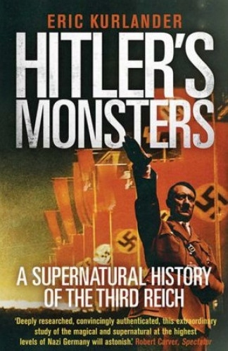Hitler's Monsters. A Supernatural History of th...