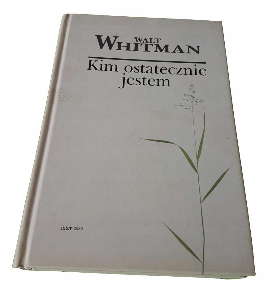 Walt Whitman - Kim ostatecznie jestem