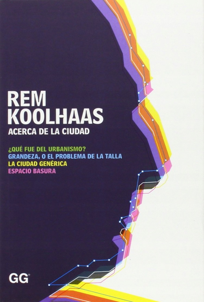 Rem Koolhaas - Acerca de la ciudad