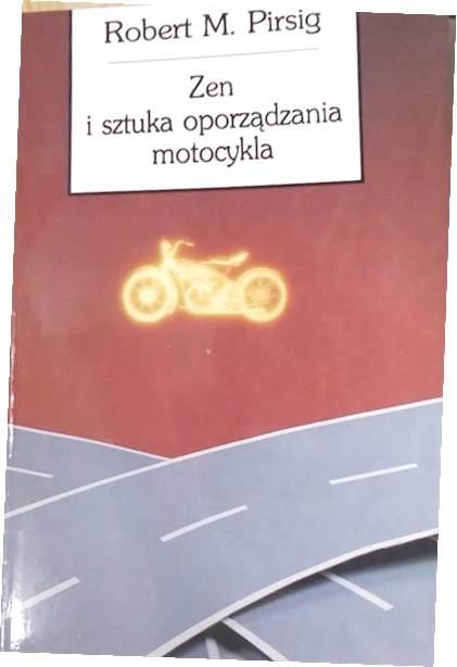Zen i sztuka oporządzania motocykla - Pirsig