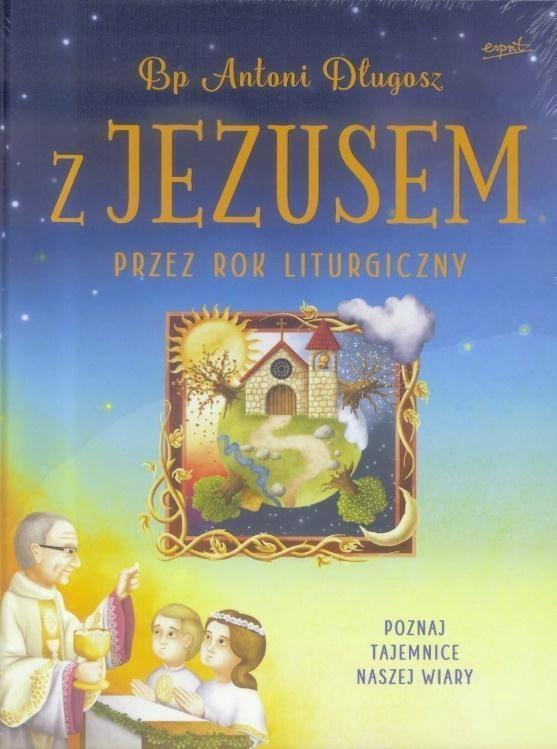 Z JEZUSEM PRZEZ ROK LITURGICZNY, BP ANTONI DŁUGOSZ