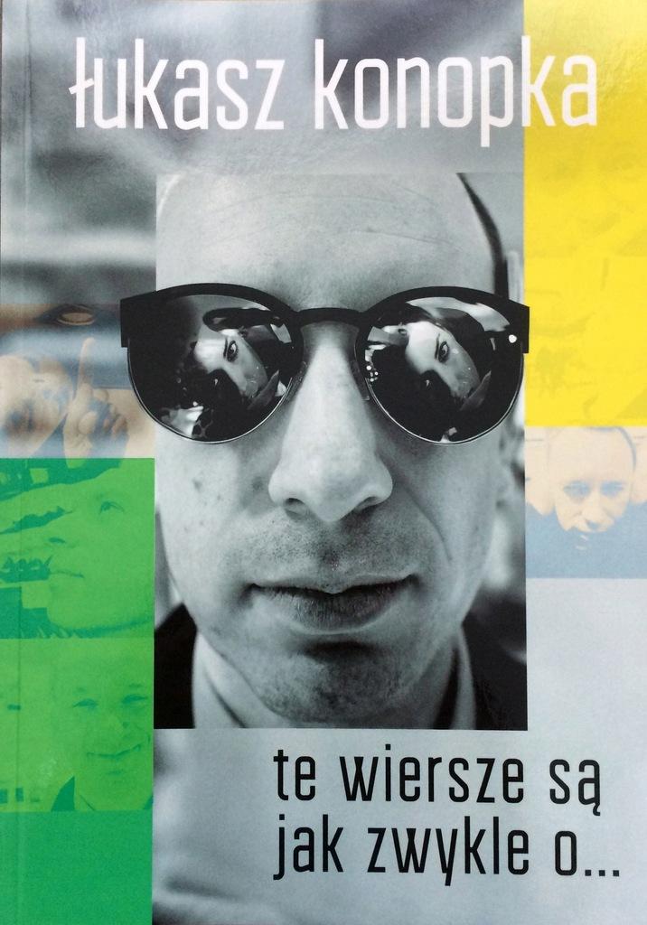 Łukasz Konopka - 'te wiersze są jak zwykle o...'