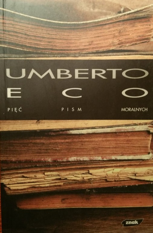 PIĘĆ PISM MORALNYCH Umberto Eco