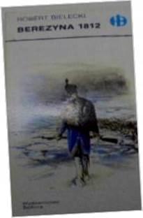 Berezyna 1812 - Robert Bielecki