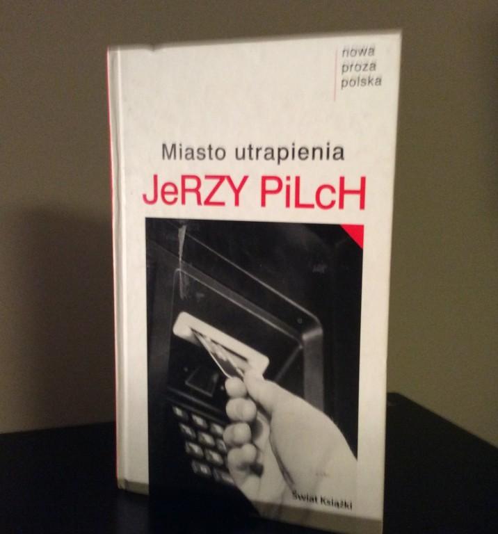 """Jerzy Pilch """"Miasto utrapienia"""""""
