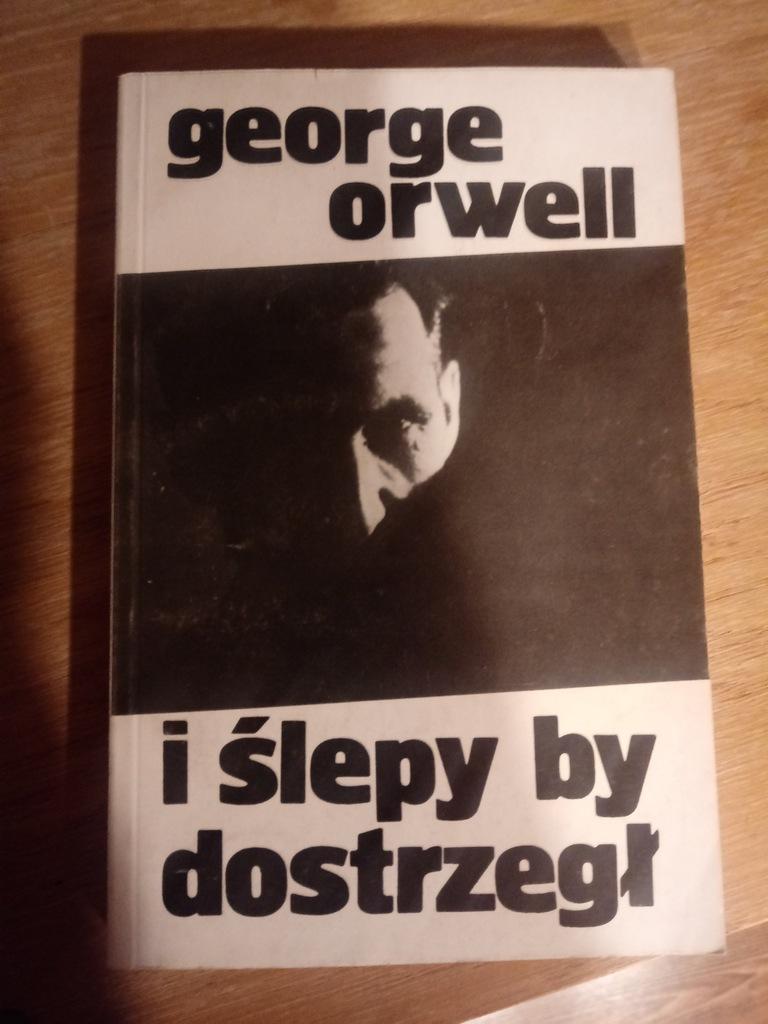książka George Orwell - I ślepy by dostrzegł
