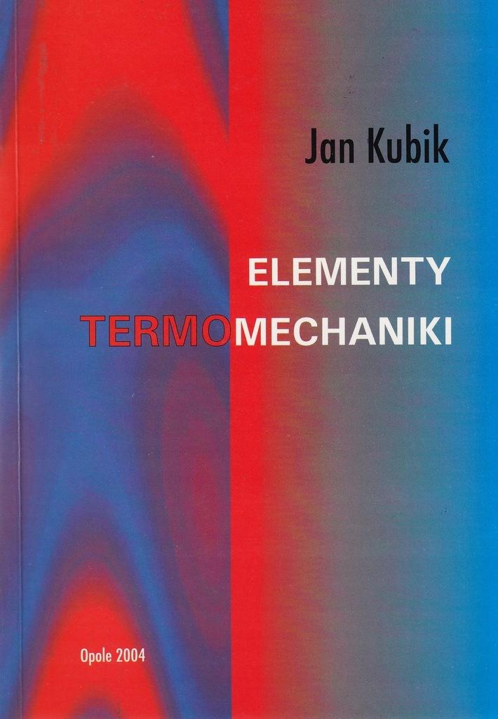 Elementy termomechaniki. Jan Kubik. Nowa! Opole 04