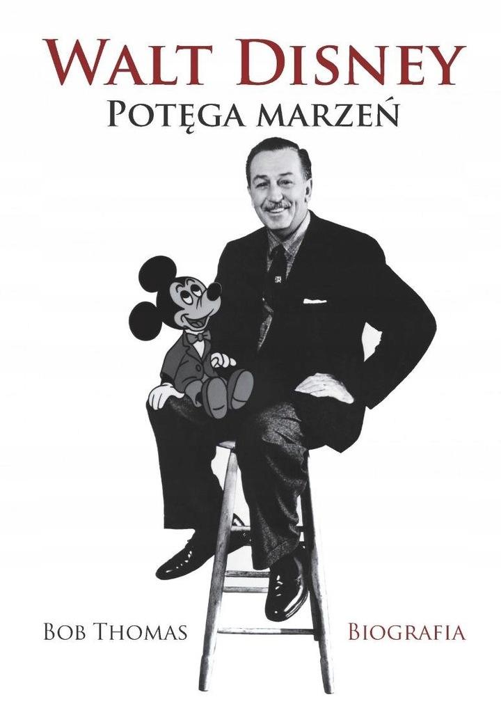 Walt Disney. Potęga marzeń. Książka. Biografia.