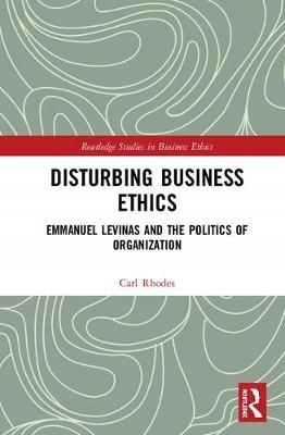 Disturbing Business Ethics: Emmanuel Levinas and t