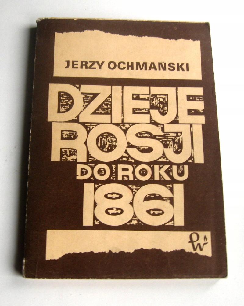 Jerzy Ochmański - Dzieje Rosji do roku 1861
