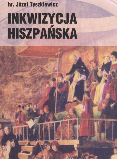 Inkwizycja hiszpańska - hr. Józef Tyszkiewicz