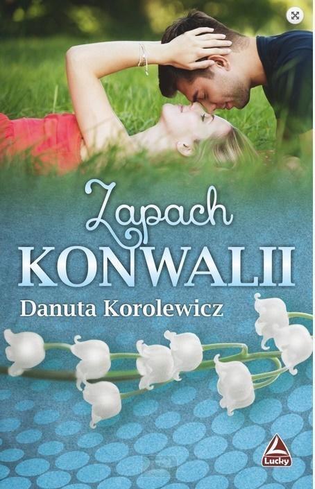 ZAPACH KONWALII, DANUTA KOROLEWICZ