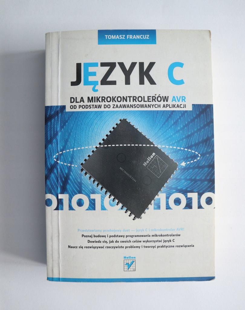 Jezyk C Dla Mikrokontrolerow Avr Tomasz Francuz 8306107796 Oficjalne Archiwum Allegro