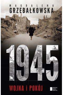 1945 Wojna i pokój Magdalena Grzebałkowska