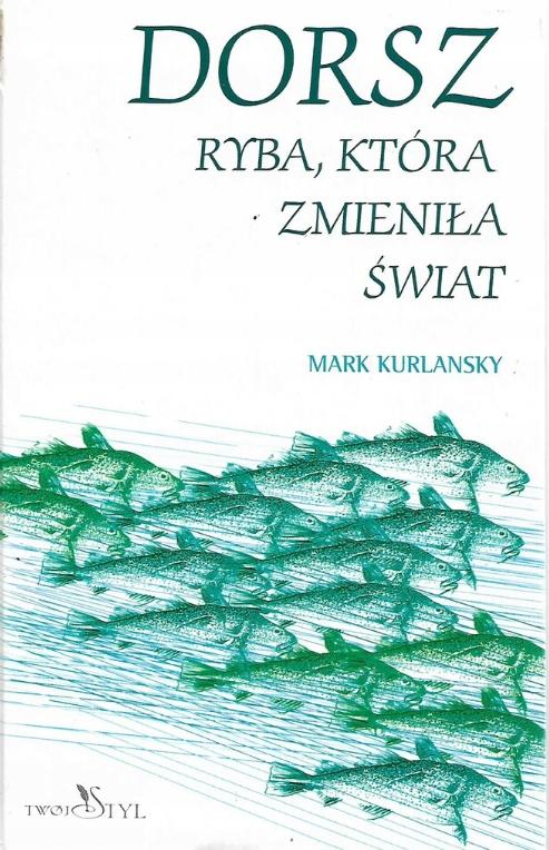 Dorsz Ryba, która zmieniła świat Mark Kurlansky