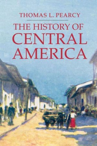 The history of Central America - Thomas L. Pearcy