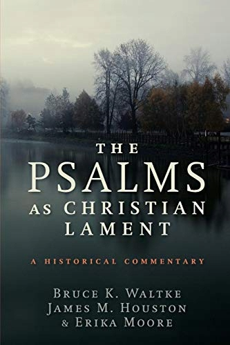 Bruce K Waltke - The Psalms as Christian Lament: A