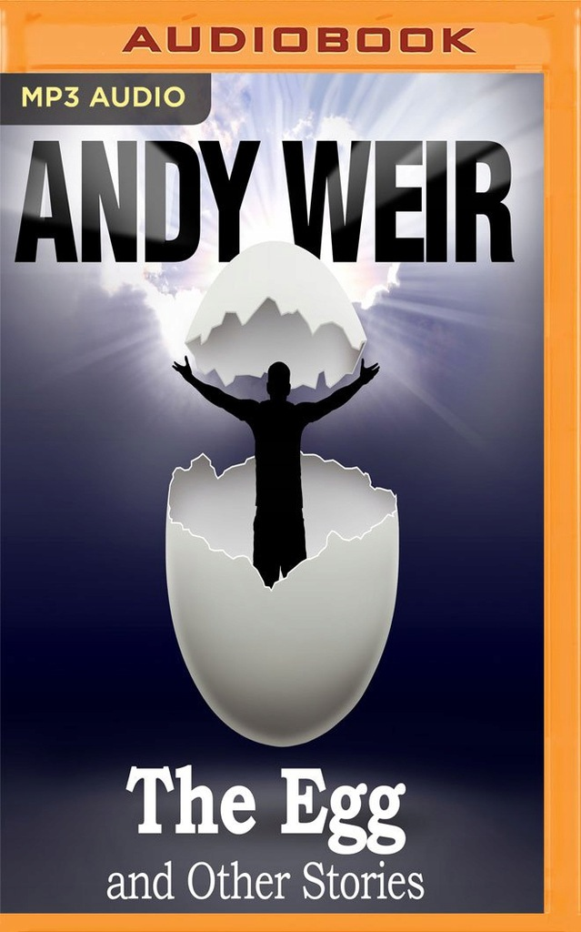 Andy Weir - The Egg and Other Stories