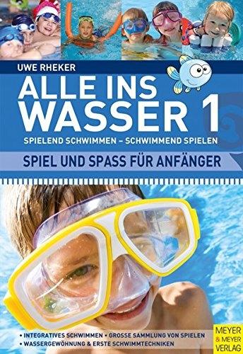 Uwe Rheker - Alle ins Wasser Spiel und Spa fr Anfn