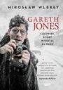 Gareth Jones Człowiek który wiedział za dużo - Mir Tytuł Gareth Jones