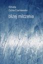 Bliżej milczenia (E. Cichla-Czarniawska)