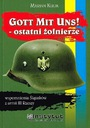GOTT MIT UNS ! Ostatni żołnierze - Marian Kulik