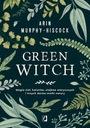 Green Witch. Magia ziół, kwiatów Tytuł Green Witch. Magia ziół, kwiatów, olejków eterycznych i innych darów matki natury