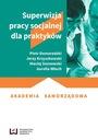 Superwizja pracy socjalnej dla praktyków ISBN 9788379699452